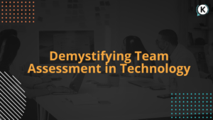 Desmystifying Team Assessment in Technology