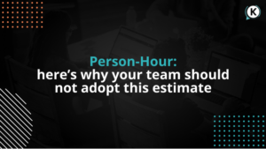 Person-Hour: here's why your team should not adopt this estimate
