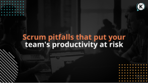 Scrum pitfalls that put your team's productivity at risk