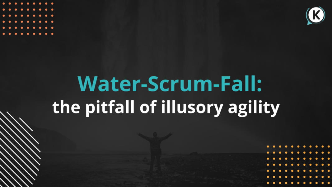 Water-Scrum-Fall the pitfall of illusory agility