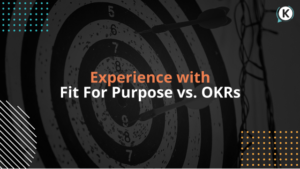 Experience with Fit For Purpose vs. OKRs