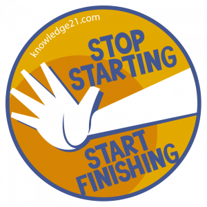 Stop starting and start finishing